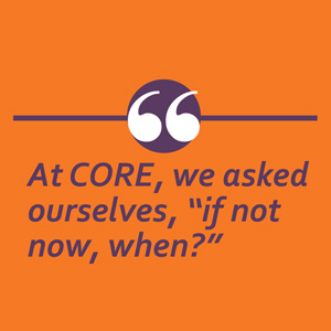 CORE asked if not now, when?